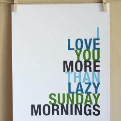 I Love You More Than Lazy Sunday Mornings, 8x10